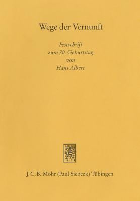 Wege Der Vernunft. Festschrift Zum Siebzigsten Geburtstag Von Hans Albert - Albert, Hans (Editor), and Bohnen, Alfred (Editor), and Musgrave, Alan (Editor)