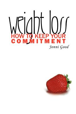 Weight Loss: How to Keep Your Commitment - Good, Jonni