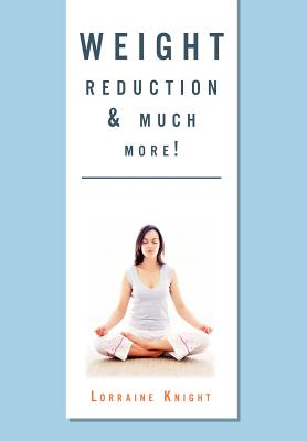 Weight Reduction & Much More!: With Theta Healing - Knight, Lorraine