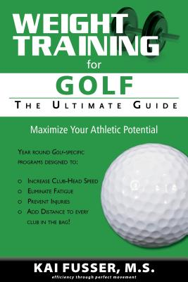 Weight Training for Golf: The Ultimate Guide - Fusser, Kai