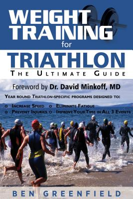 Weight Training for Triathlon: The Ultimate Guide - Greenfield, Ben