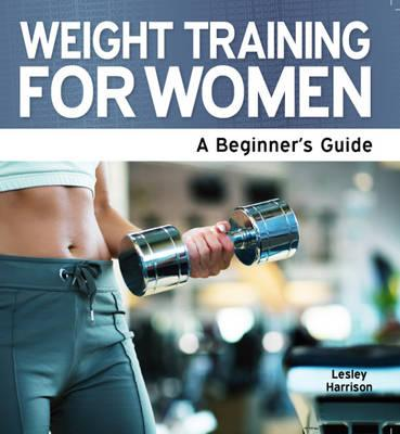 Weight Training for Women: A Beginner's Guide - Harrison, Lesley