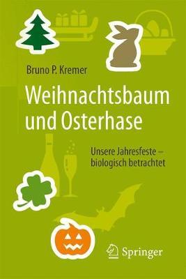 Weihnachtsbaum Und Osterhase: Unsere Jahresfeste - Biologisch Betrachtet - Kremer, Bruno P