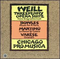 Weill: Threepenny Opera Suite; Bowles: Music for a Farce; Martinu: La Revue de Cuisine - Burl Lane (sax); Charlie Vernon (trombone); Chicago Pro Musica; Daniel Gingrich (horn); Donald Koss (percussion);...