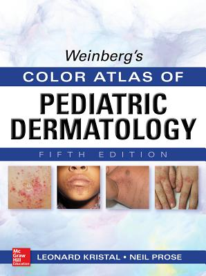 Weinberg's Color Atlas of Pediatric Dermatology, Fifth Edition - Kristal, Leonard, and Prose, Neil S.