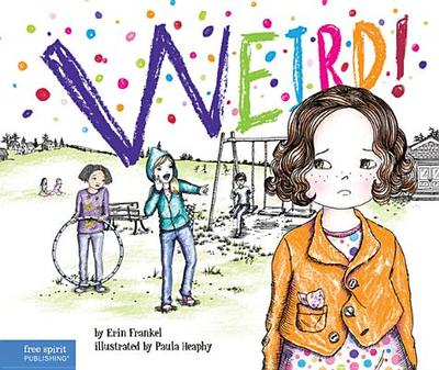 Weird!: A Story about Dealing with Bullying in Schools - Frankel, Erin