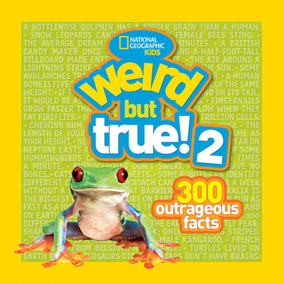 Weird But True! 2: 300 Outrageous Facts - National Geographic Kids