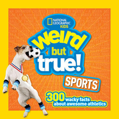 Weird But True Sports: 300 Wacky Facts about Awesome Athletics - National Geographic Kids