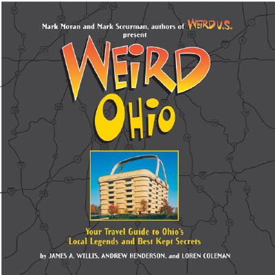 Weird Ohio - Moran, Mark (Foreword by), and Coleman, Loren, and Henderson, Andy