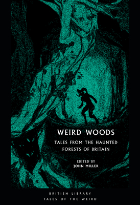 Weird Woods: Tales from the Haunted Forests of Britain - Miller, John (Editor)