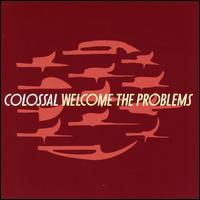 Welcome the Problems - Colossal