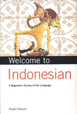 Welcome to Indonesian: A Beginner's Survey of the Language - Robson, Stuart, Dr.