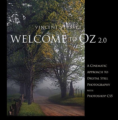Welcome to Oz 2.0: A Cinematic Approach to Digital Still Photography with Photoshop - Versace, Vincent