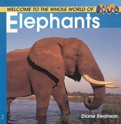 Welcome to the World of Elephants - Swanson, Diane