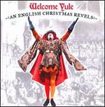 Welcome Yule: An English Christmas Revels