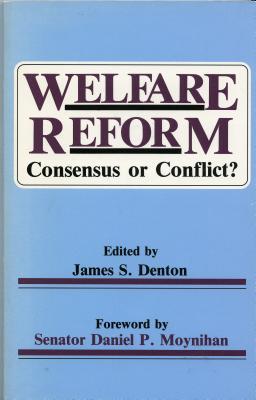 Welfare Reform: Consensus or Conflict? - Denton, James S