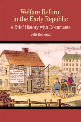 Welfare Reform in the Early Republic: A Brief History with Documents - Rockman, Seth