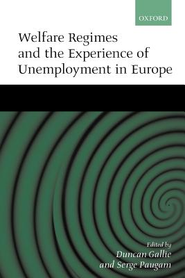 Welfare Regimes and the Experience of Unemployment in Europe - Gallie, Duncan (Editor)