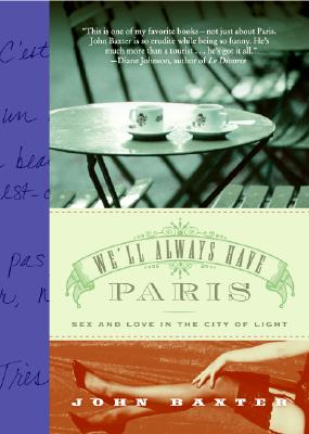 We'll Always Have Paris: Sex and Love in the City of Light - Baxter, John