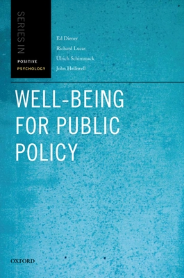 Well-Being for Public Policy - Diener, Ed, and Lucas, Richard E, and Schimmack, Ulrich