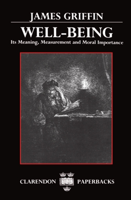 Well-Being: Its Meaning, Measurement, and Moral Importance - Griffin, James