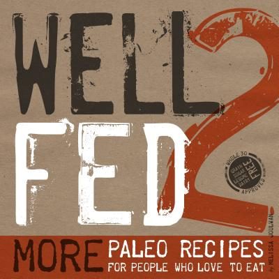 Well Fed 2: More Paleo Recipes for People Who Love to Eat - Joulwan, Melissa