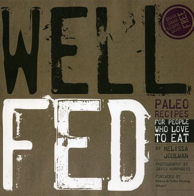 Well Fed: Paleo Recipes for People Who Love to Eat - Joulwan, Melissa
