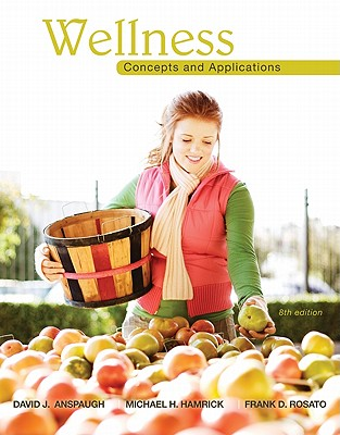 Wellness: Concepts and Applications - Anspaugh, David J., and Hamrick, Michael H., and Rosato, Frank D.