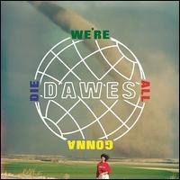 We're All Gonna Die [LP] - Dawes