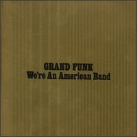 We're an American Band - Grand Funk Railroad