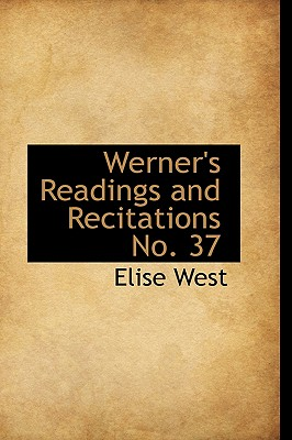 Werner's Readings and Recitations No. 37 - West, Elise