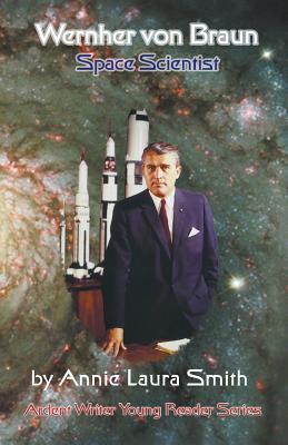 Wernher Von Braun - Space Scientist - Smith, Annie Laura, and Gierhart, Steve (Editor)