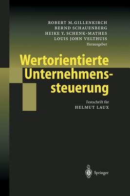 Wertorientierte Unternehmenssteuerung: Festschrift Fur Helmut Laux - Gillenkirch, Robert M (Editor), and Schauenberg, Bernd (Editor), and Schenk-Mathes, Heike Y (Editor)