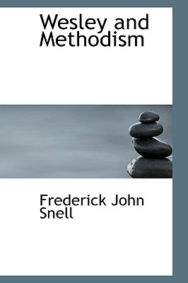 Wesley and Methodism - Snell, Frederick John