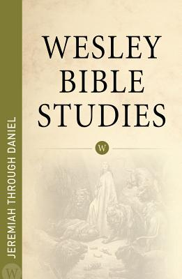 Wesley Bible Studies - Jeremiah Through Daniel - Wesleyan Publishing House (Creator)