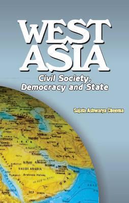 West Asia: Civil Society, Democracy and State - Cheema, Sujata Ashwarya (Editor)