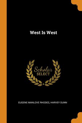 West Is West - Rhodes, Eugene Manlove, and Dunn, Harvey