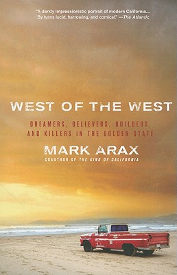 West of the West: Dreamers, Believers, Builders, and Killers in the Golden State - Arax, Mark