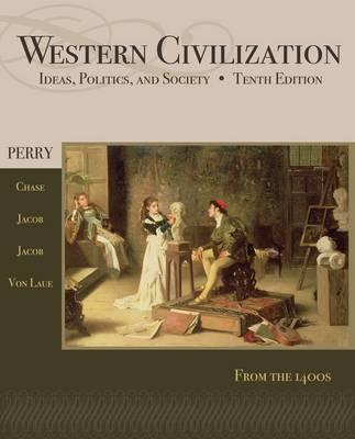 Western Civilization: Since 1400 - Perry, Marvin, and Chase, Myrna, and Jacob, James