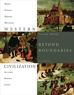 Western Civilization, Volume B: 1300-1815: Beyond Boundaries - Noble, Thomas F X, Dr., and Strauss, Barry, and Osheim, Duane