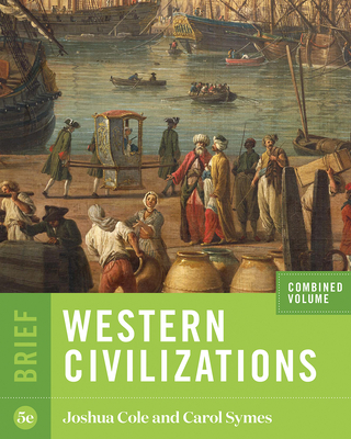 Western Civilizations - Cole, Joshua, and Symes, Carol