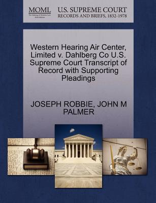 Western Hearing Air Center, Limited V. Dahlberg Co U.S. Supreme Court Transcript of Record with Supporting Pleadings - Robbie, Joseph, and Palmer, John M
