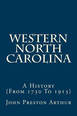 Western North Carolina: A History (from 1730 to 1913) - Arthur, John Preston