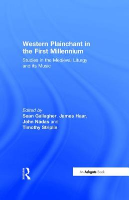 Western Plainchant in the First Millennium: Studies in the Medieval Liturgy and Its Music - Haar, James, and Striplin, Timothy, and Gallagher, Sean (Editor)