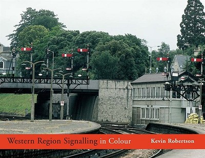 Western Region Signalling in Colour - Robertson, Kevin