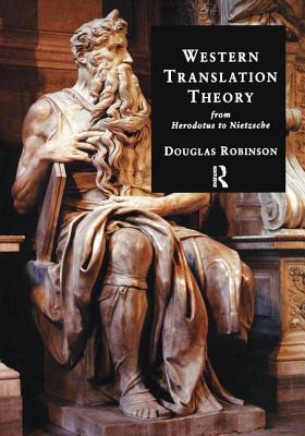 Western Translation Theory from Herodotus to Nietzsche - Robinson, Douglas, Professor