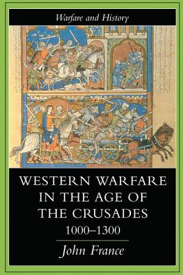 Western Warfare in the Age of the Crusades, 1000-1300 - France, John