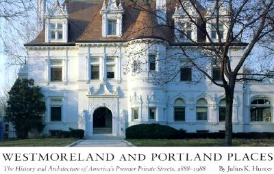 Westmoreland and Portland Places Westmoreland and Portland Places Westmoreland and Portland Places: The History and Architecture of America's Premier Private Stthe History and Architecture of America's Premier Private Stthe History and Architecture of... - Hunter, Julius K