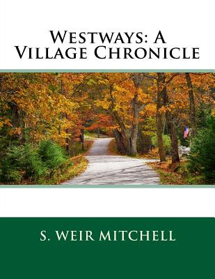 Westways: A Village Chronicle - Mitchell, S Weir
