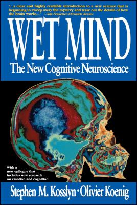 Wet Mind: The New Cognitive Neuroscience - Kosslyn, Stephen M